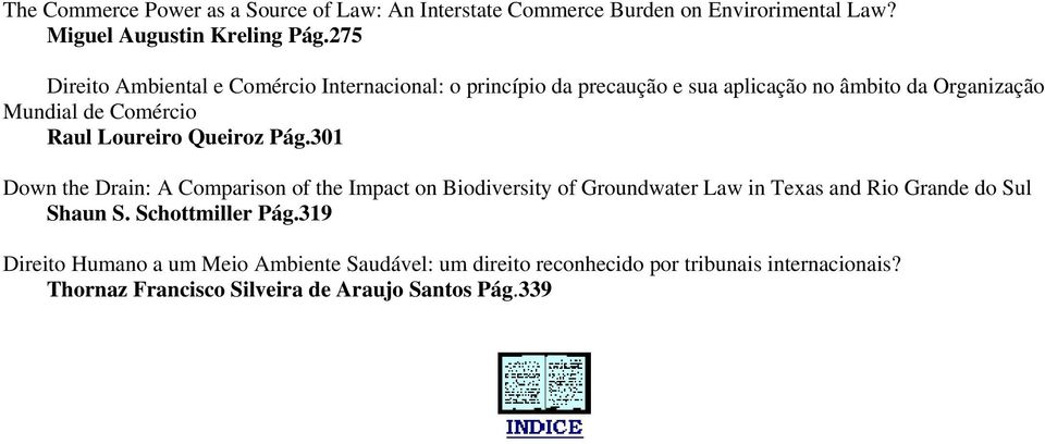 Loureiro Queiroz Pág.301 Down the Drain: A Comparison of the Impact on Biodiversity of Groundwater Law in Texas and Rio Grande do Sul Shaun S.