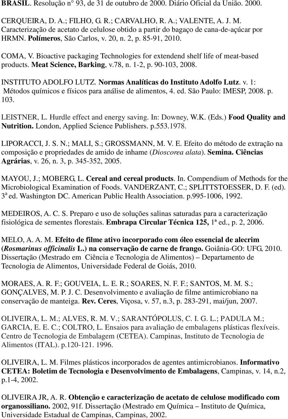 Bioactive packaging Technologies for extendend shelf life of meat-based products. Meat Science, Barking, v.78, n. 1-2, p. 90-103, 2008. INSTITUTO ADOLFO LUTZ.