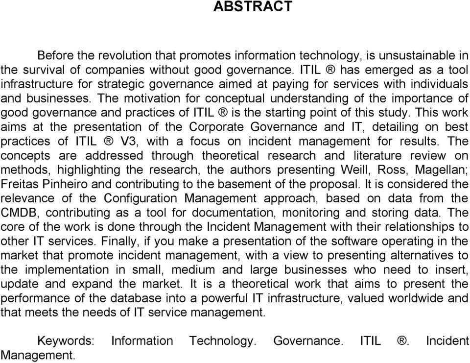 The motivation for conceptual understanding of the importance of good governance and practices of ITIL is the starting point of this study.