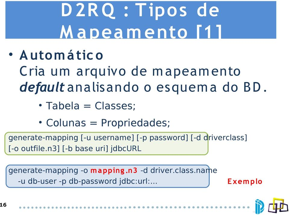 Tabela = Classes; Colunas = Propriedades; generate-mapping [-u username] [-p password] [-d