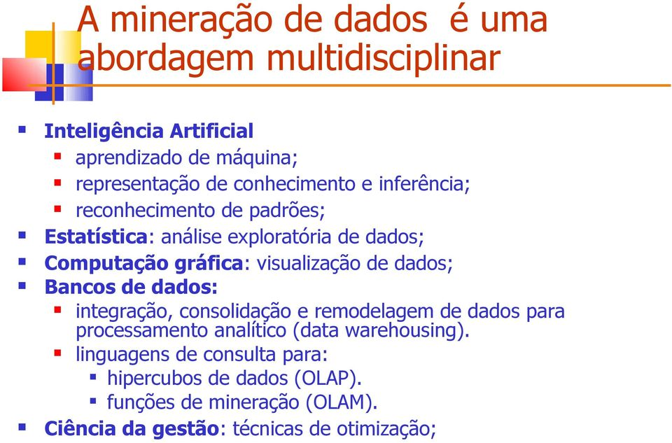 visualizaçã de dads; Bancs de dads: integraçã, cnslidaçã e remdelagem de dads para prcessament analític (data