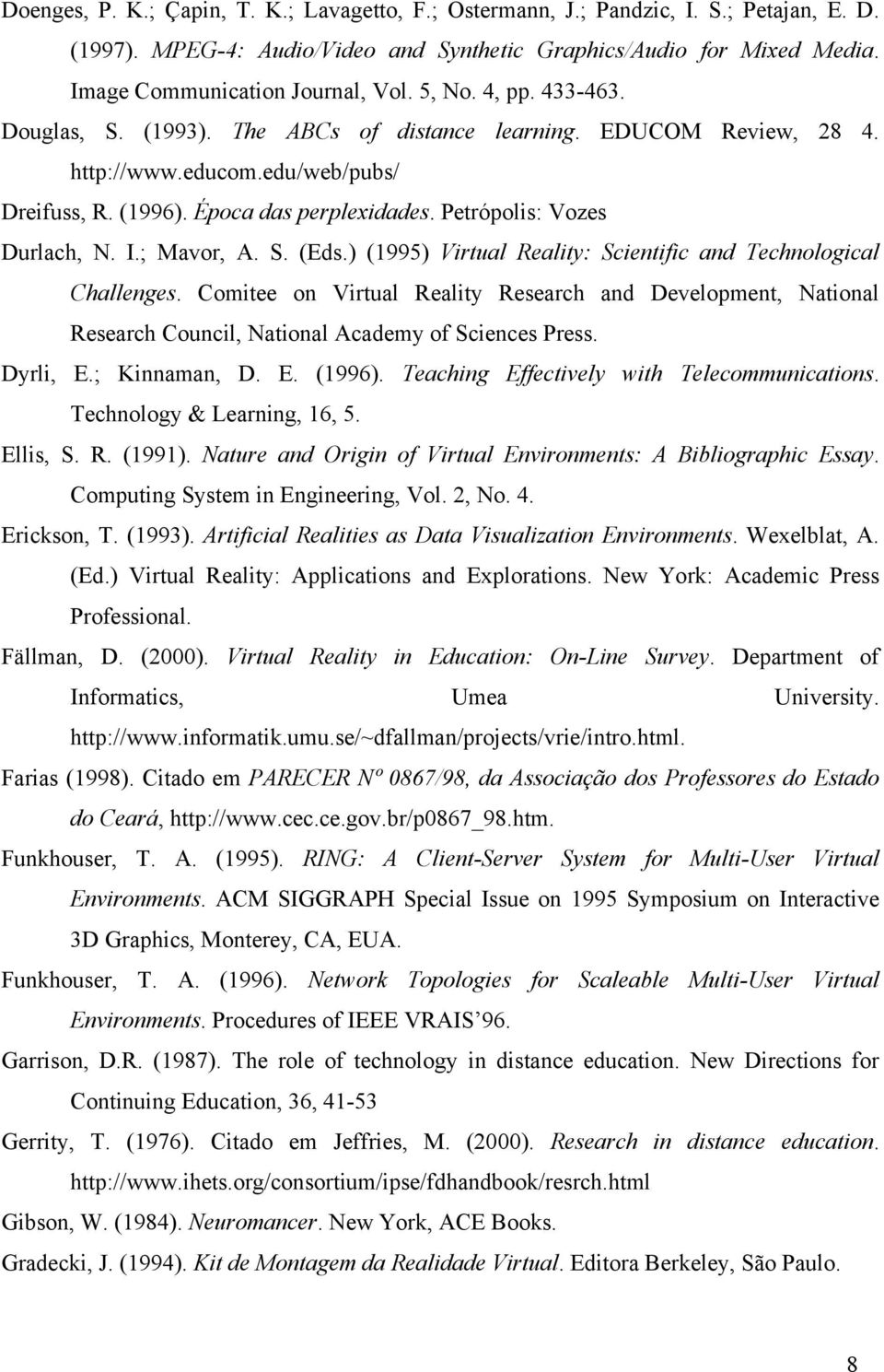 Petrópolis: Vozes Durlach, N. I.; Mavor, A. S. (Eds.) (1995) Virtual Reality: Scientific and Technological Challenges.