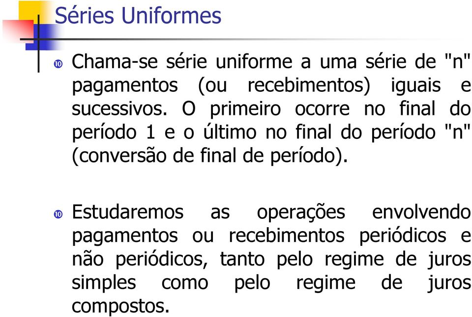 "O primeiro ocorre no final do período 1 e o último no final do período ""n"" (conversão de final"
