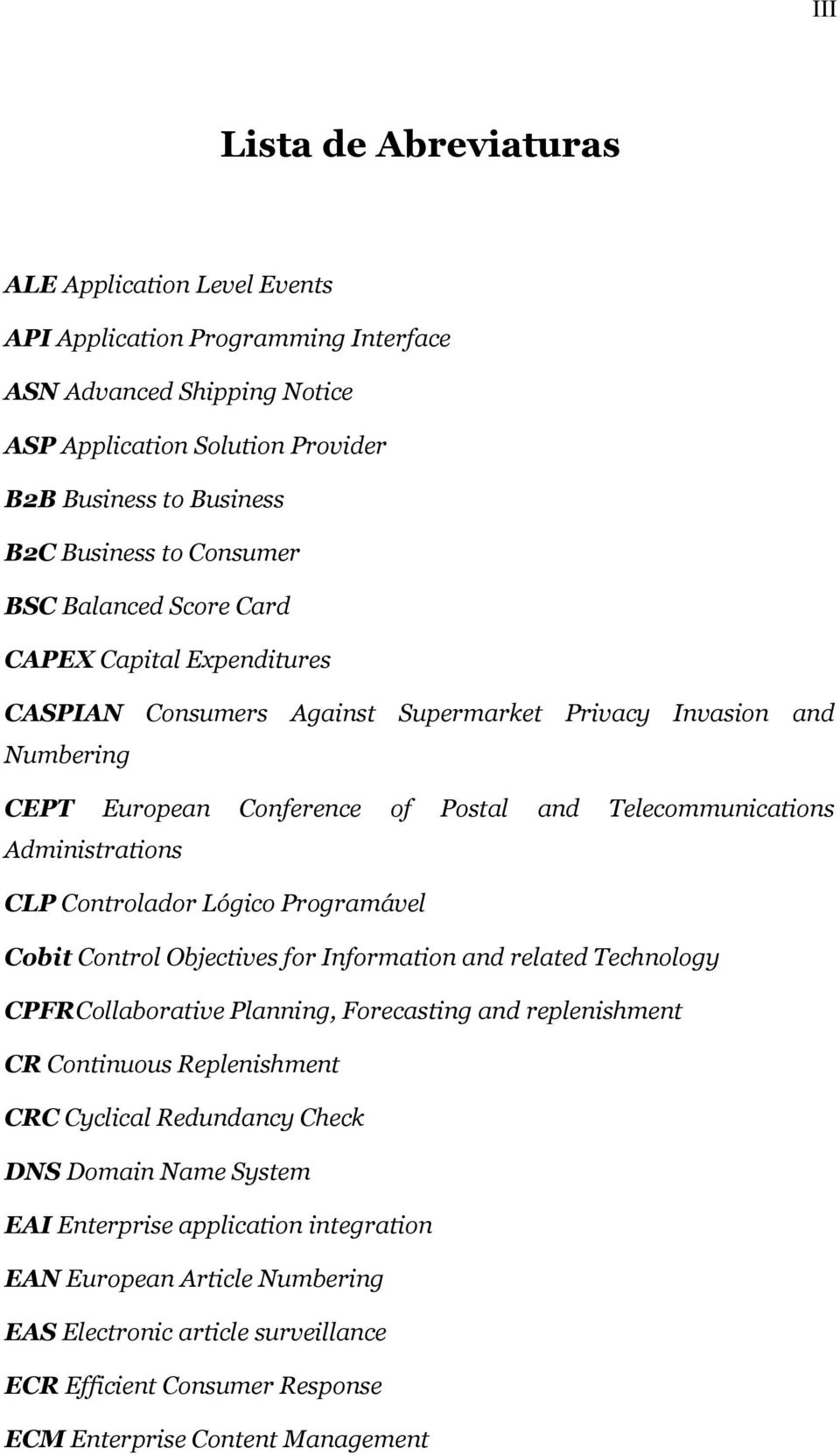 Administrations CLP Controlador Lógico Programável Cobit Control Objectives for Information and related Technology CPFRCollaborative Planning, Forecasting and replenishment CR Continuous