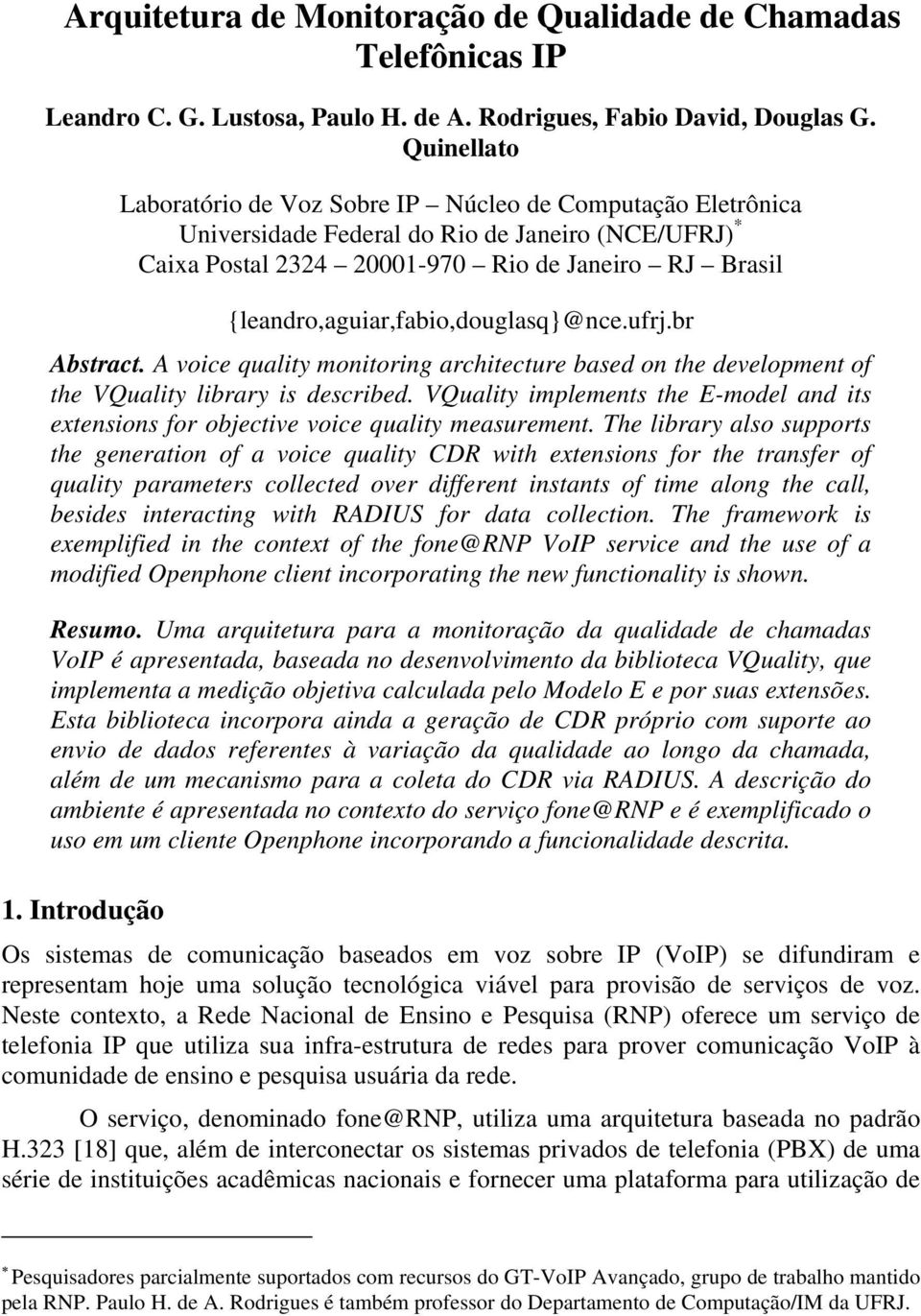 {leandro,aguiar,fabio,douglasq}@nce.ufrj.br Abstract. A voice quality monitoring architecture based on the development of the VQuality library is described.