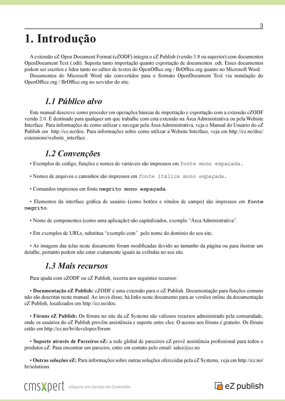 Documentos do Microsoft Word são convertidos para o formato OpenDocument Text via instalação do OpenOffice.org / BrOffice.org no servidor do site. 1.