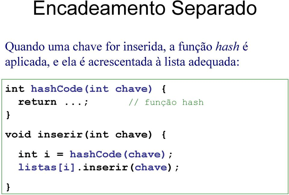 hashcode(int chave) { return.