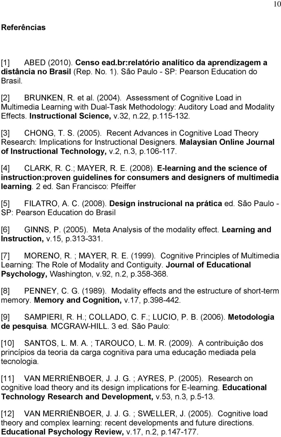 Recent Advances in Cognitive Load Theory Research: Implications for Instructional Designers. Malaysian Online Journal of Instructional Technology, v.2, n.3, p.106-117. [4] CLARK, R. C.; MAYER, R. E.