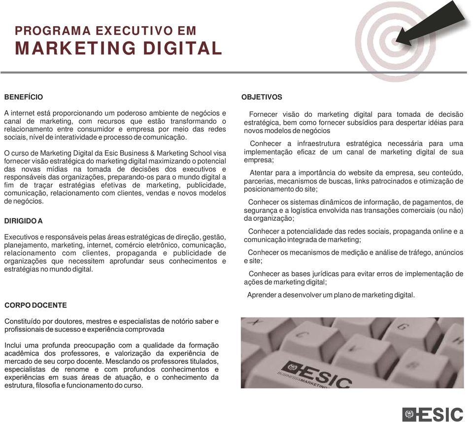 O curso de Marketing Digital da Esic Business & Marketing School visa fornecer visão estratégica do marketing digital maximizando o potencial das novas mídias na tomada de decisões dos executivos e