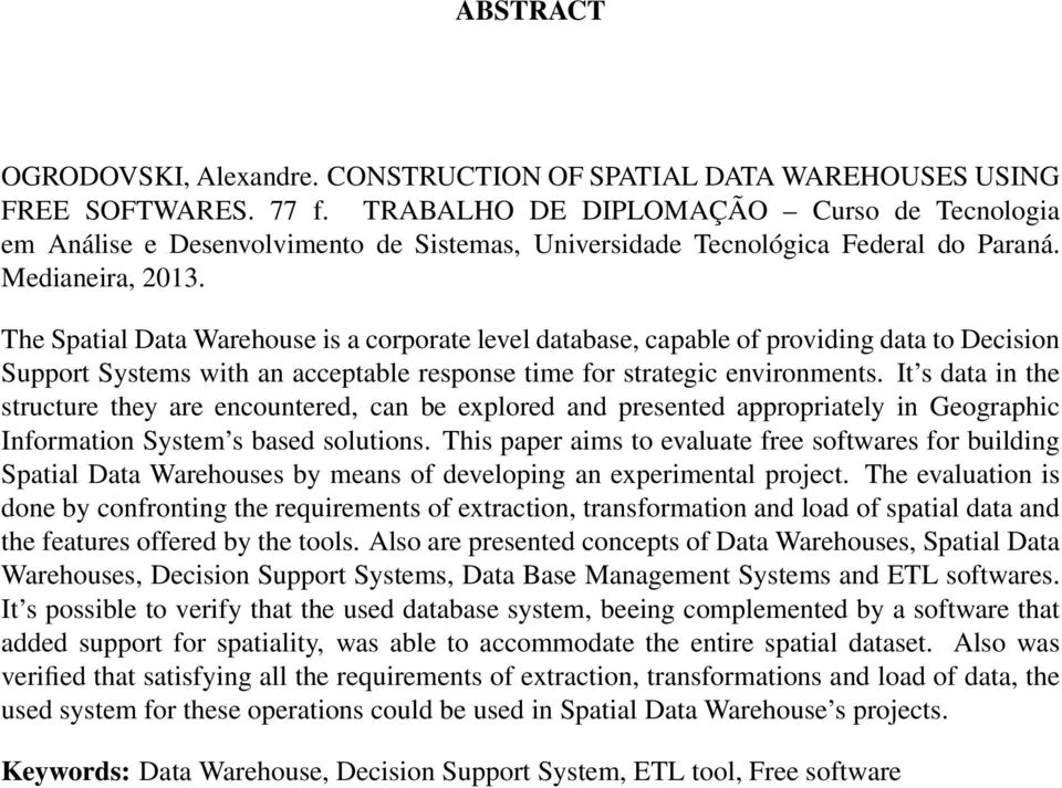 The Spatial Data Warehouse is a corporate level database, capable of providing data to Decision Support Systems with an acceptable response time for strategic environments.