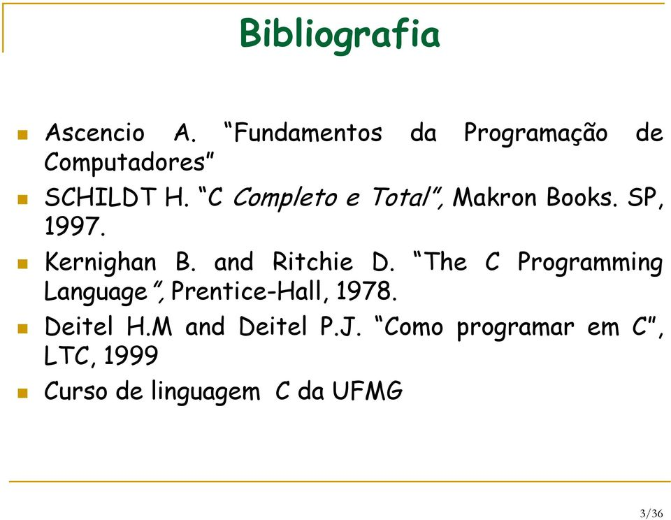 C Completo e Total, Makron Books. SP, 1997. Kernighan B. and Ritchie D.