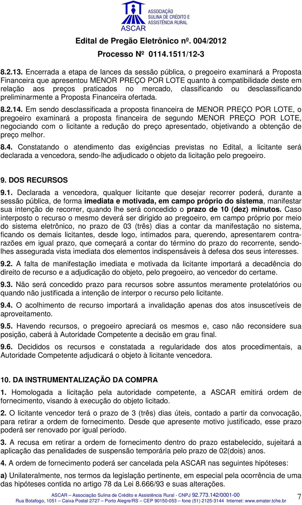 mercado, classificando ou desclassificando preliminarmente a Proposta Financeira ofertada. 8.2.14.