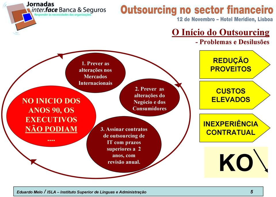 Assinar contratos de outsourcing de IT com prazos superiores a 2