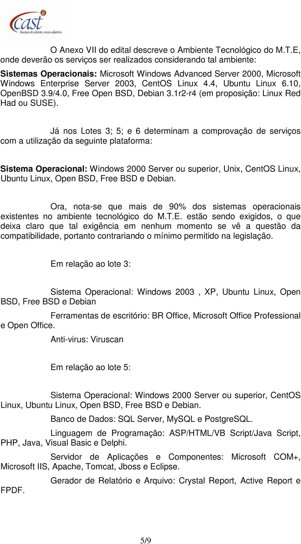 E, onde deverão os serviços ser realizados considerando tal ambiente: Sistemas Operacionais: Microsoft Windows Advanced Server 2000, Microsoft Windows Enterprise Server 2003, CentOS Linux 4.