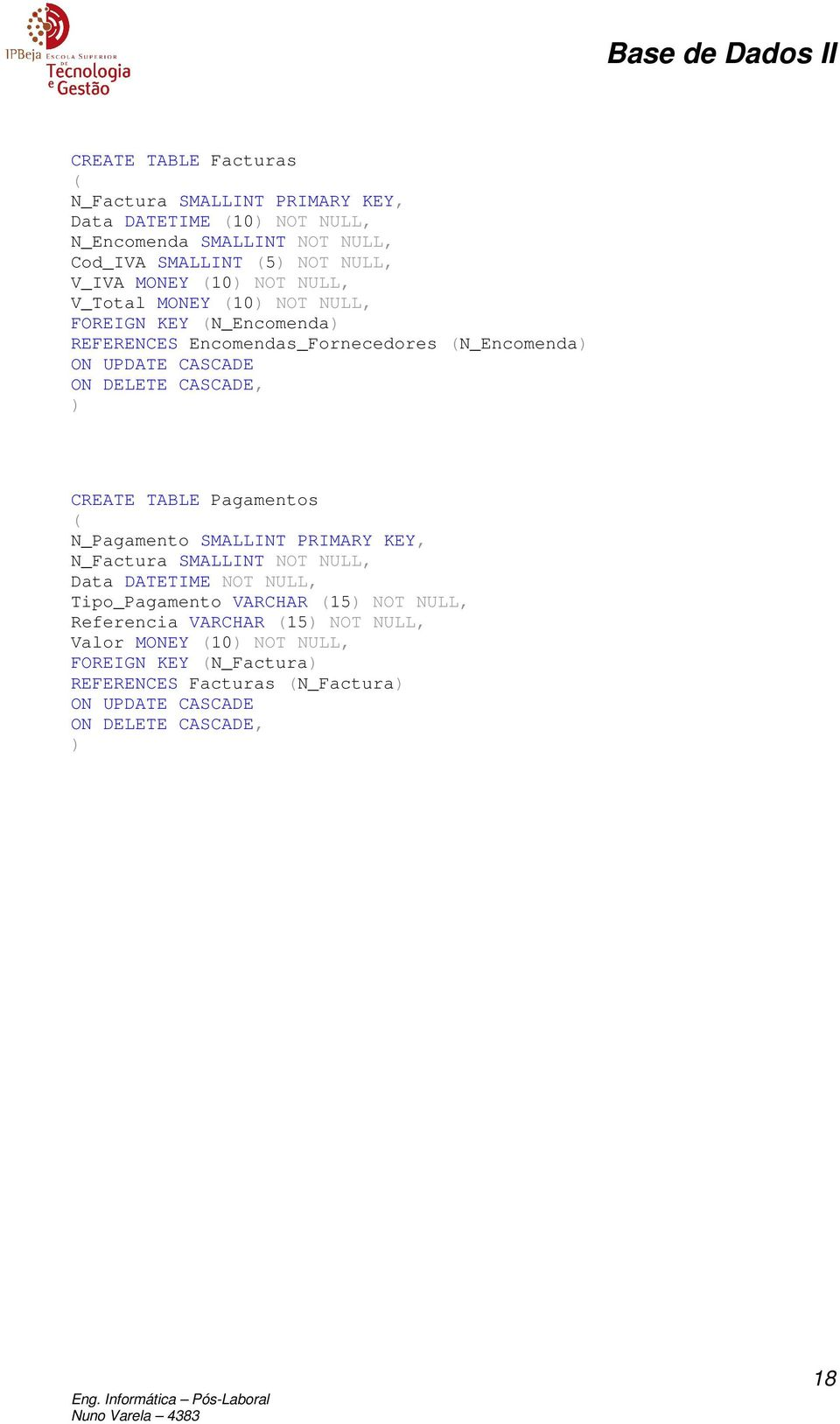 N_Encomenda CREATE TABLE Pagamentos N_Pagamento SMALLINT PRIMARY KEY, N_Factura SMALLINT NOT NULL, Data DATETIME NOT NULL,