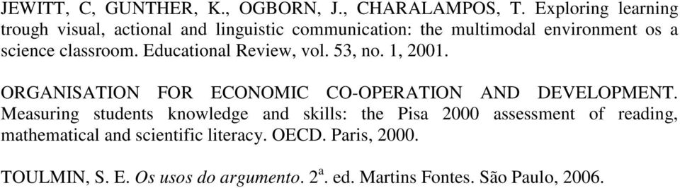 classroom. Educational Review, vol. 53, no. 1, 2001. ORGANISATION FOR ECONOMIC CO-OPERATION AND DEVELOPMENT.