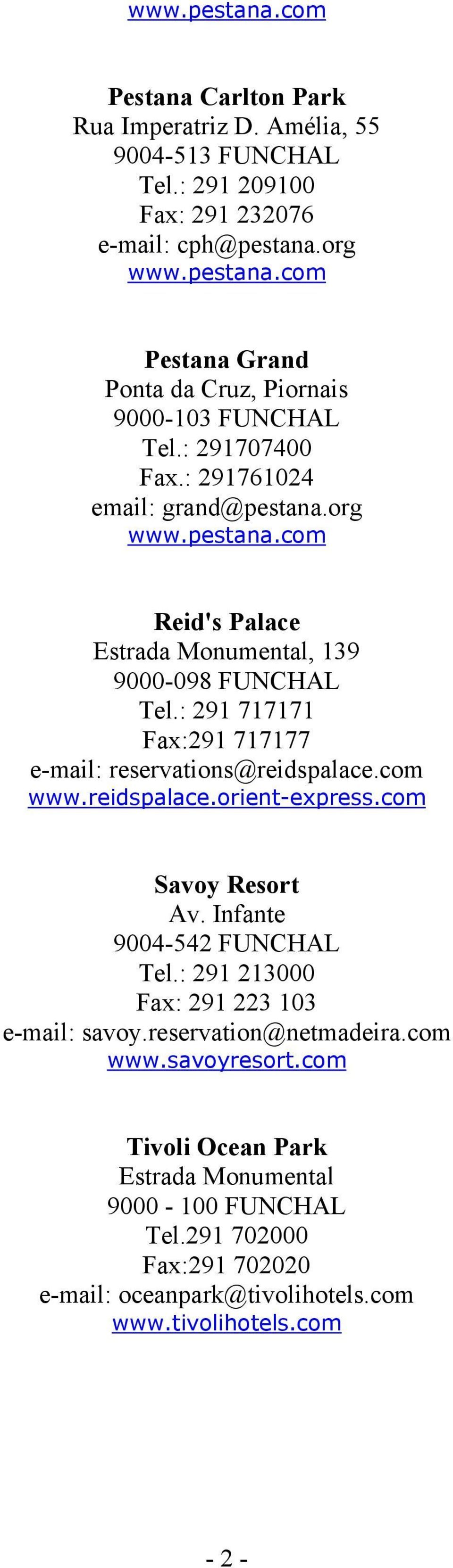 : 291 717171 Fax:291 717177 e-mail: reservations@reidspalace.com www.reidspalace.orient-express.com Savoy Resort Av. Infante 9004-542 FUNCHAL Tel.