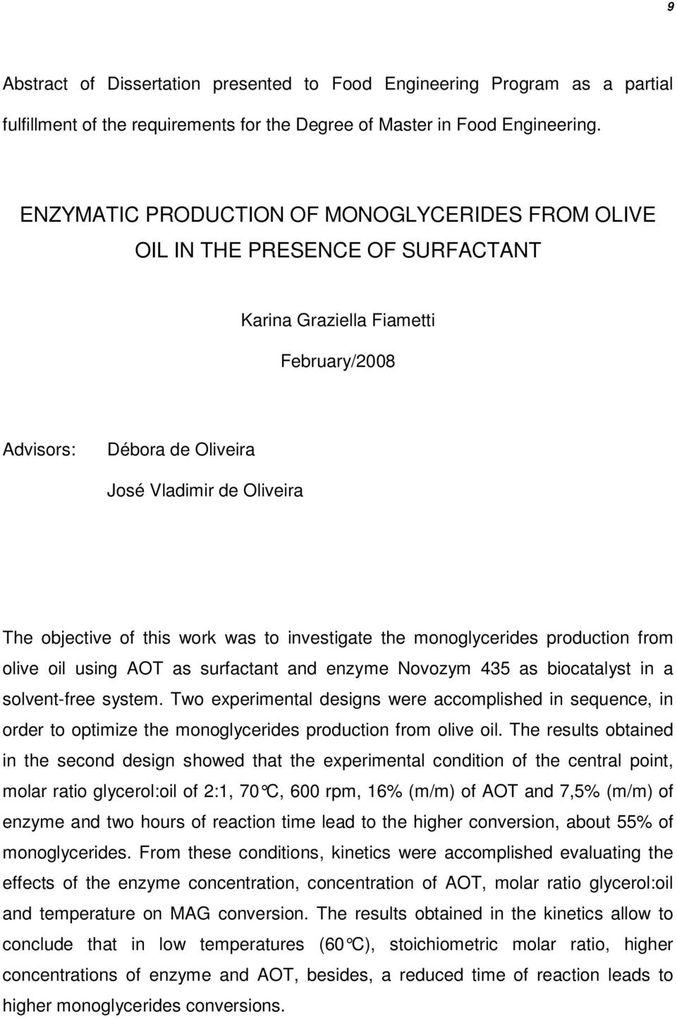 this work was to investigate the monoglycerides production from olive oil using AOT as surfactant and enzyme Novozym 435 as biocatalyst in a solvent-free system.