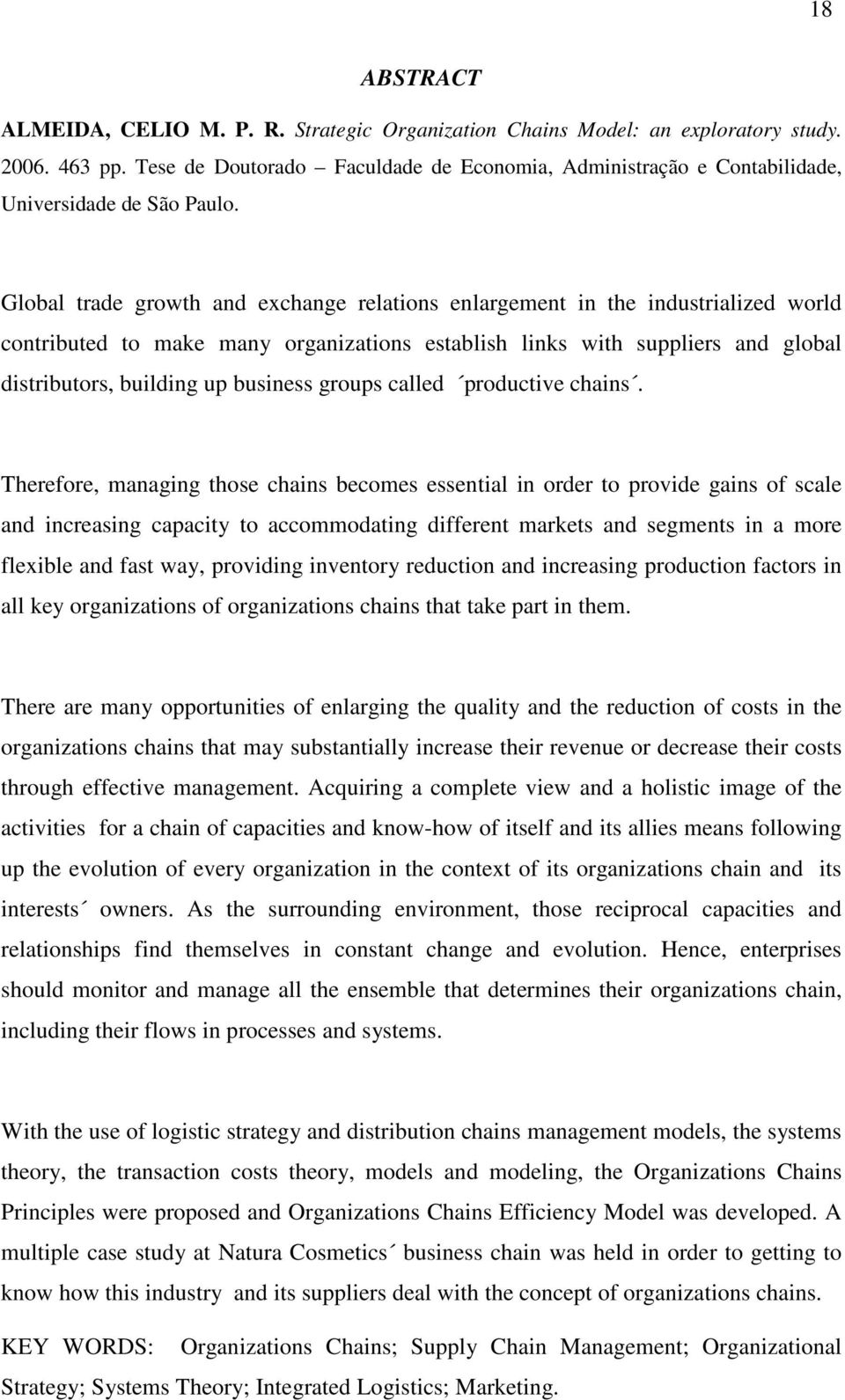 Global trade growth and exchange relations enlargement in the industrialized world contributed to make many organizations establish links with suppliers and global distributors, building up business