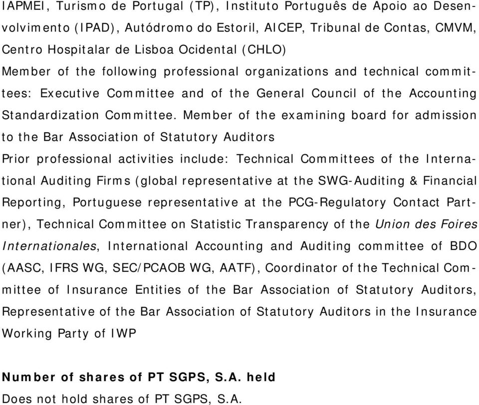 Member of the examining board for admission to the Bar Association of Statutory Auditors Prior professional activities include: Technical Committees of the International Auditing Firms (global