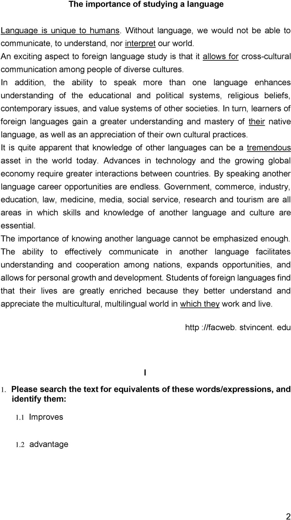 In addition, the ability to speak more than one language enhances understanding of the educational and political systems, religious beliefs, contemporary issues, and value systems of other societies.
