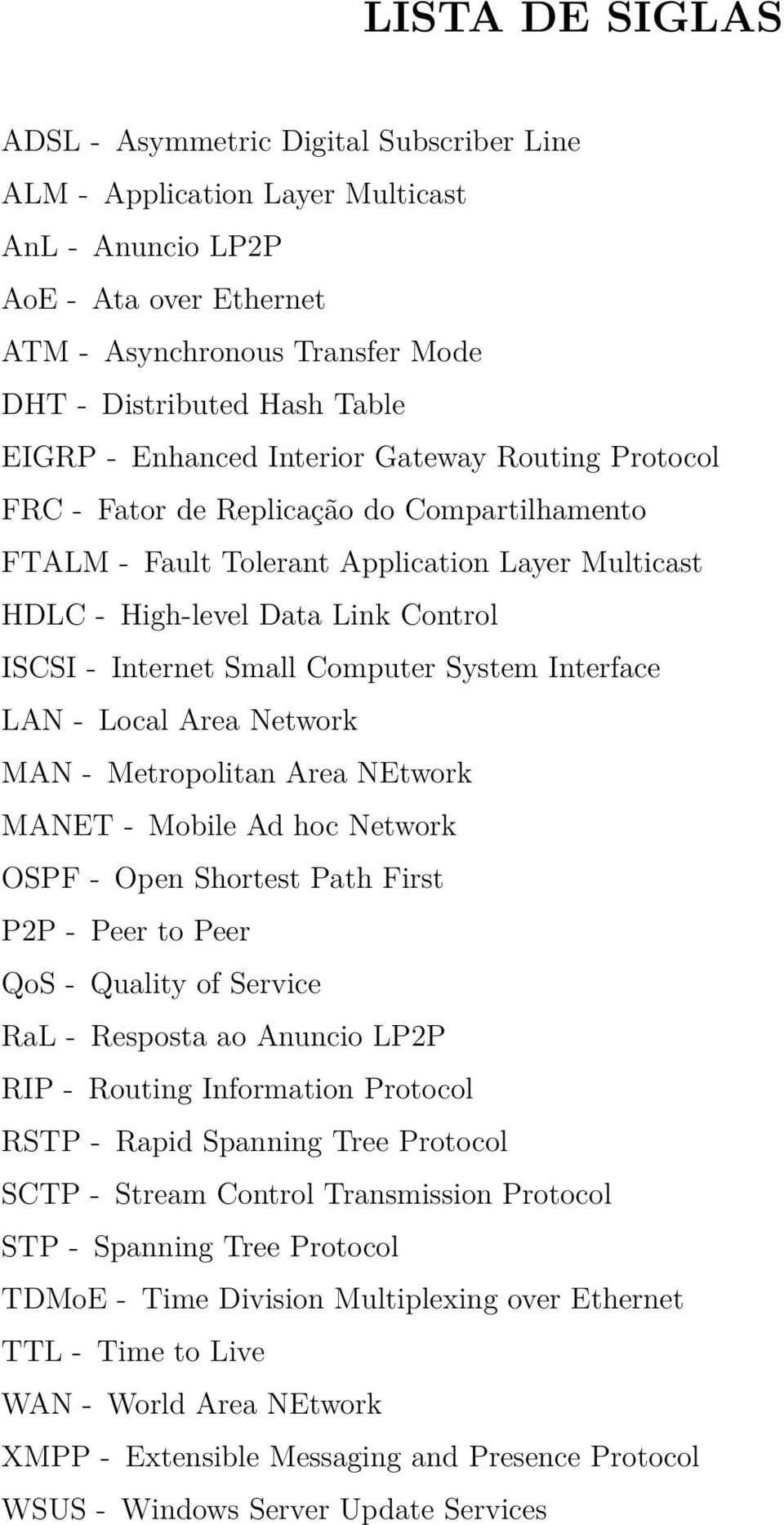 Computer System Interface LAN - Local Area Network MAN - Metropolitan Area NEtwork MANET - Mobile Ad hoc Network OSPF - Open Shortest Path First P2P - Peer to Peer QoS - Quality of Service RaL -