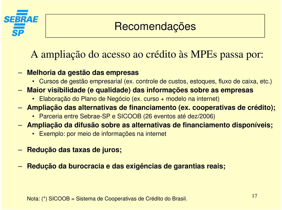 curso + modelo na internet) Ampliação das alternativas de financiamento (ex.
