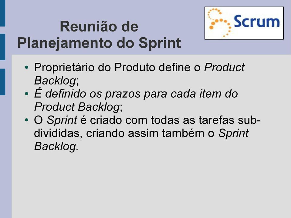 item do Product Backlog; O Sprint é criado com todas as