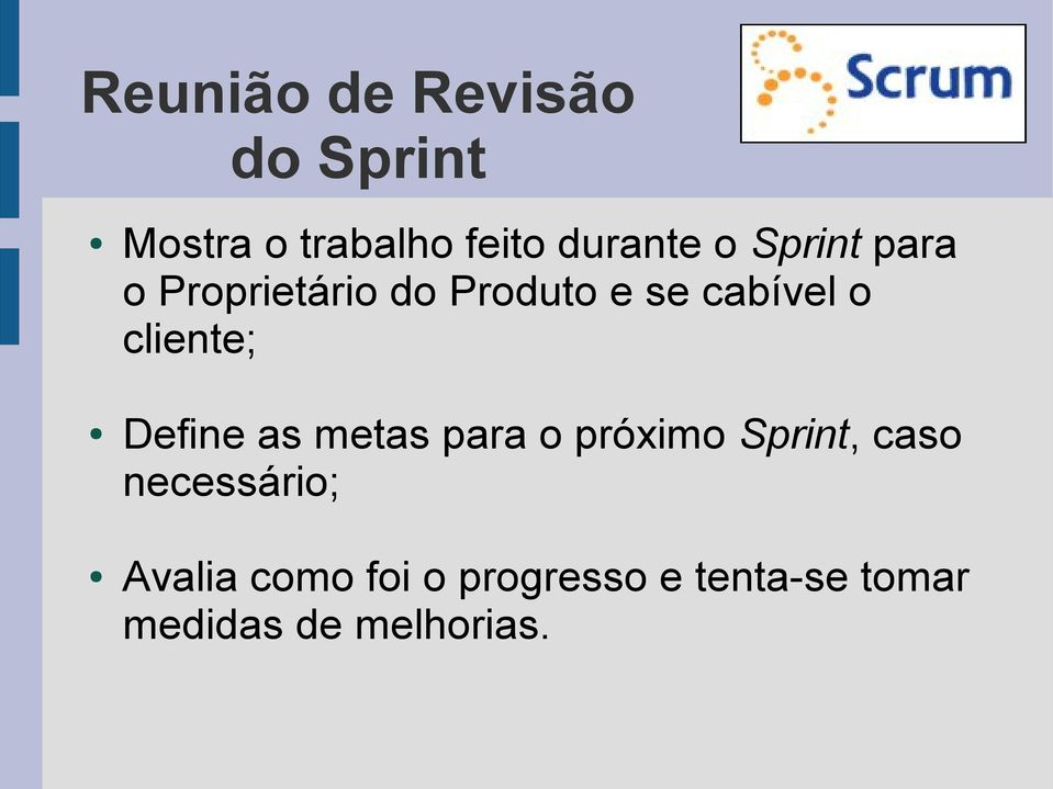 cliente; Define as metas para o próximo Sprint, caso
