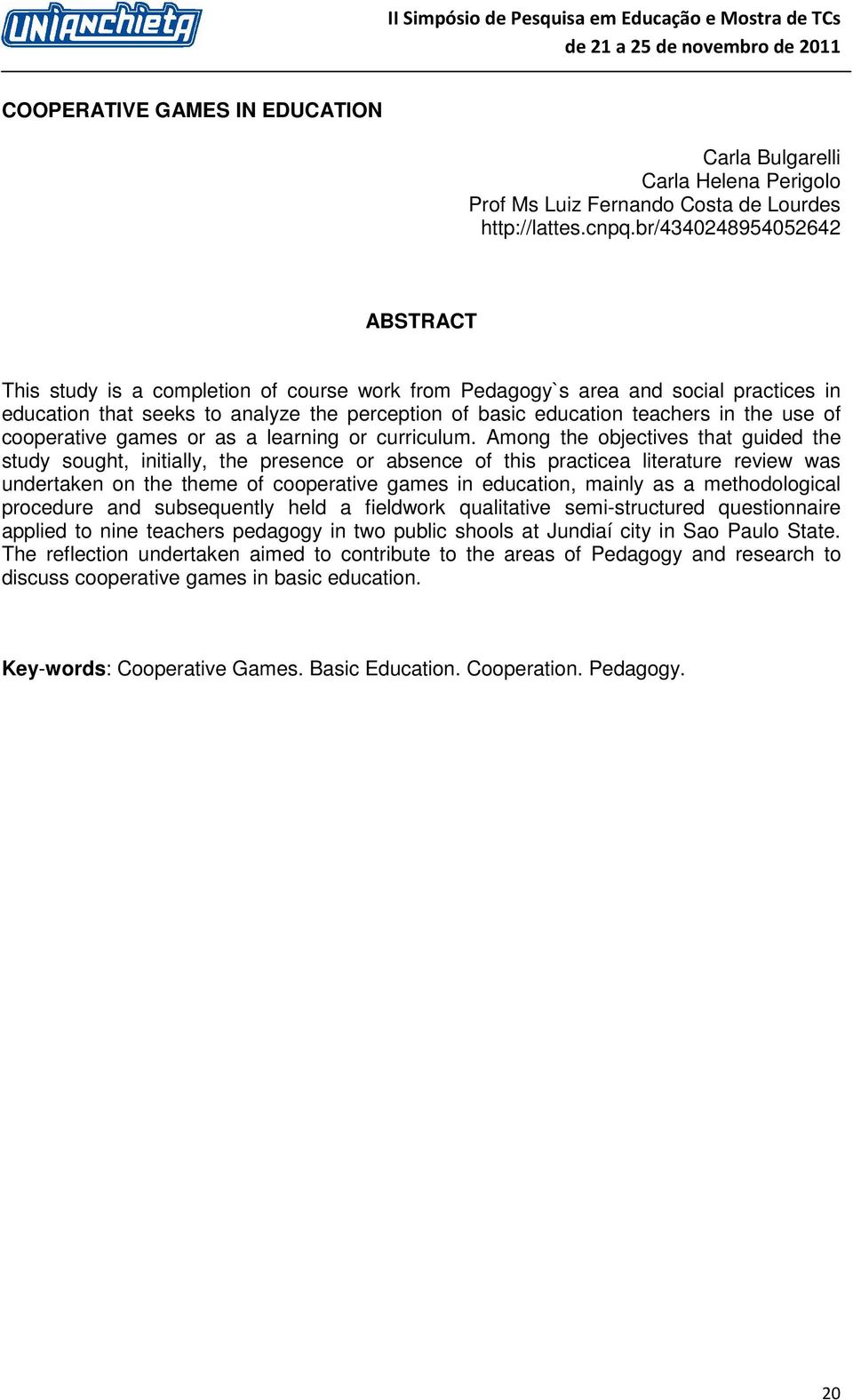 Among the objectives that guided the study sought, initially, the presence or absence of this practicea literature review was undertaken on the theme of cooperative games in education, mainly as a