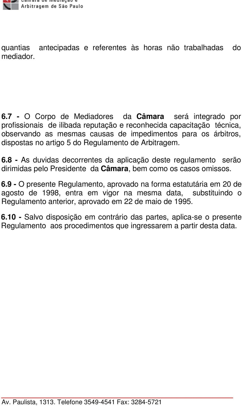 dispostas no artigo 5 do Regulamento de Arbitragem. 6.