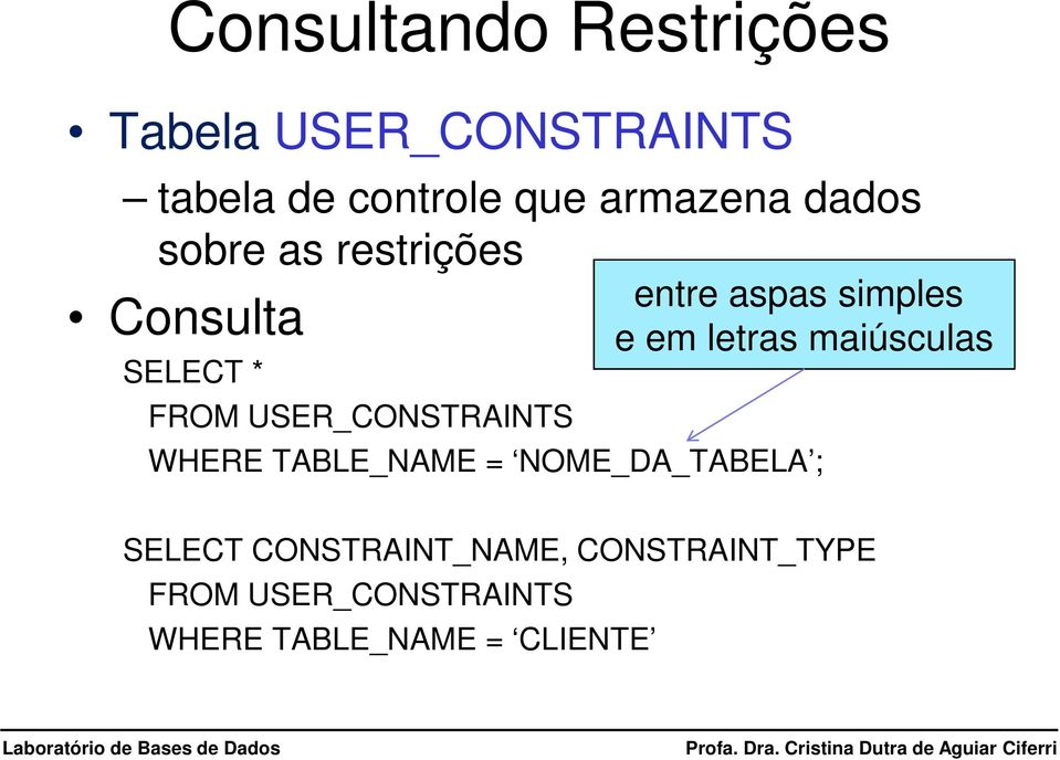 entre aspas simples e em letras maiúsculas WHERE TABLE_NAME = NOME_DA_TABELA