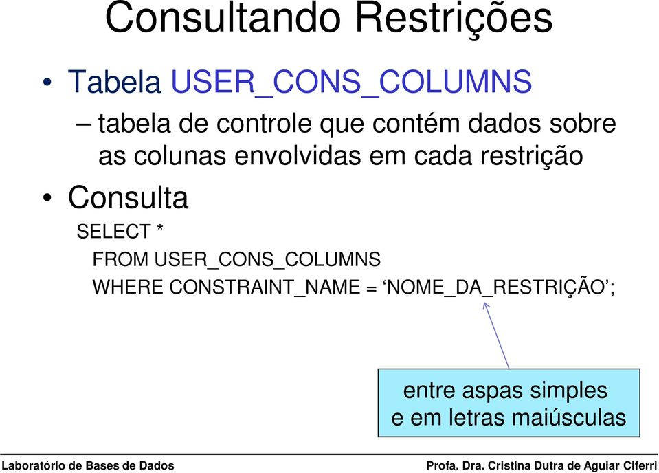 restrição Consulta SELECT * FROM USER_CONS_COLUMNS WHERE