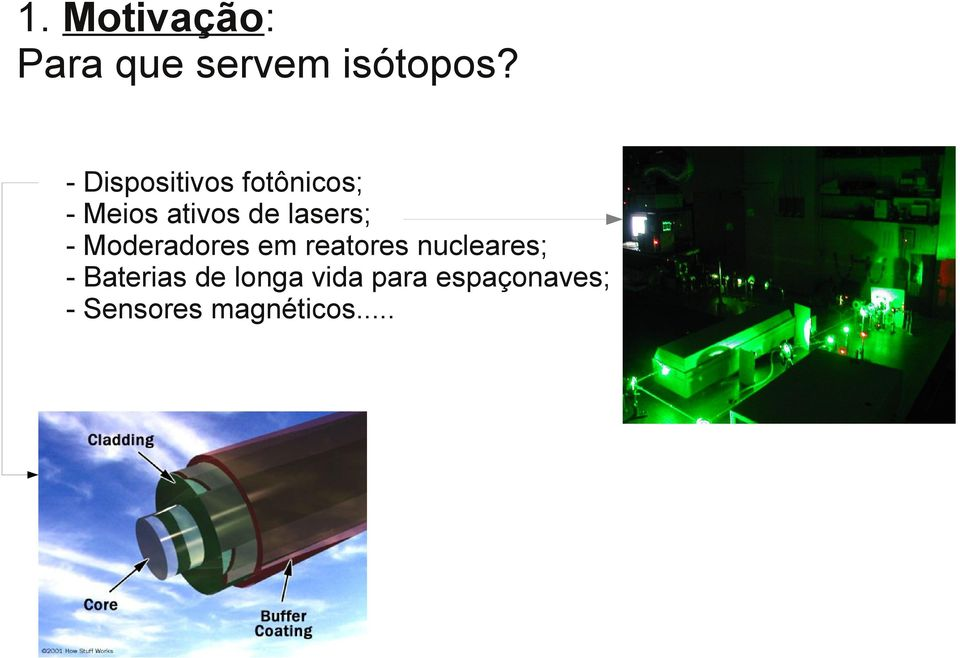 lasers; - Moderadores em reatores nucleares; -