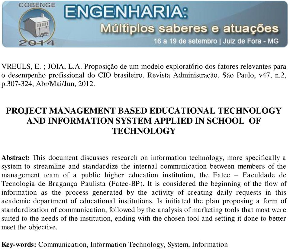 PROJECT MANAGEMENT BASED EDUCATIONAL TECHNOLOGY AND INFORMATION SYSTEM APPLIED IN SCHOOL OF TECHNOLOGY Abstract: This document discusses research on information technology, more specifically a system