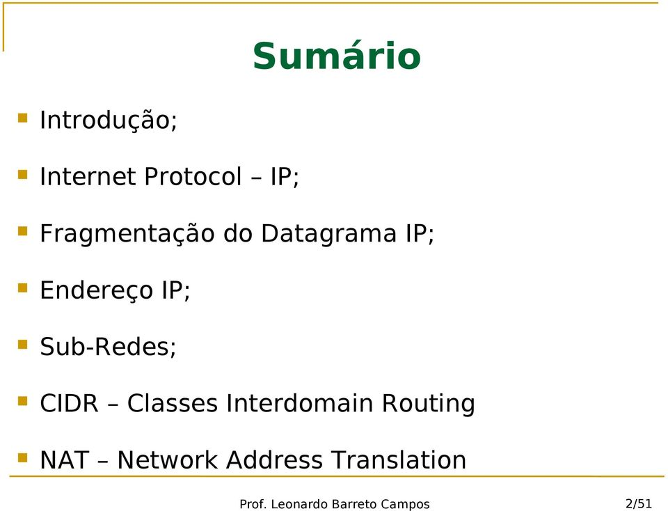 Sub-Redes; CIDR Classes Interdomain Routing NAT