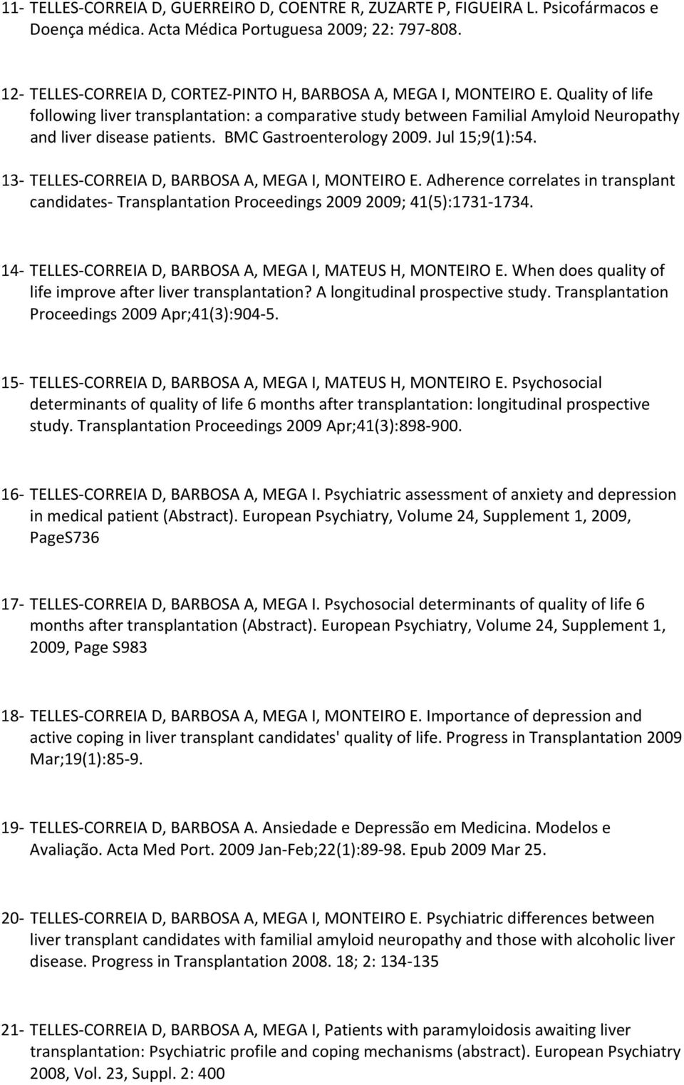 BMC Gastroenterology 2009. Jul 15;9(1):54. 13 TELLES CORREIA D, BARBOSA A, MEGA I, MONTEIRO E. Adherence correlates in transplant candidates Transplantation Proceedings 2009 2009; 41(5):1731 1734.
