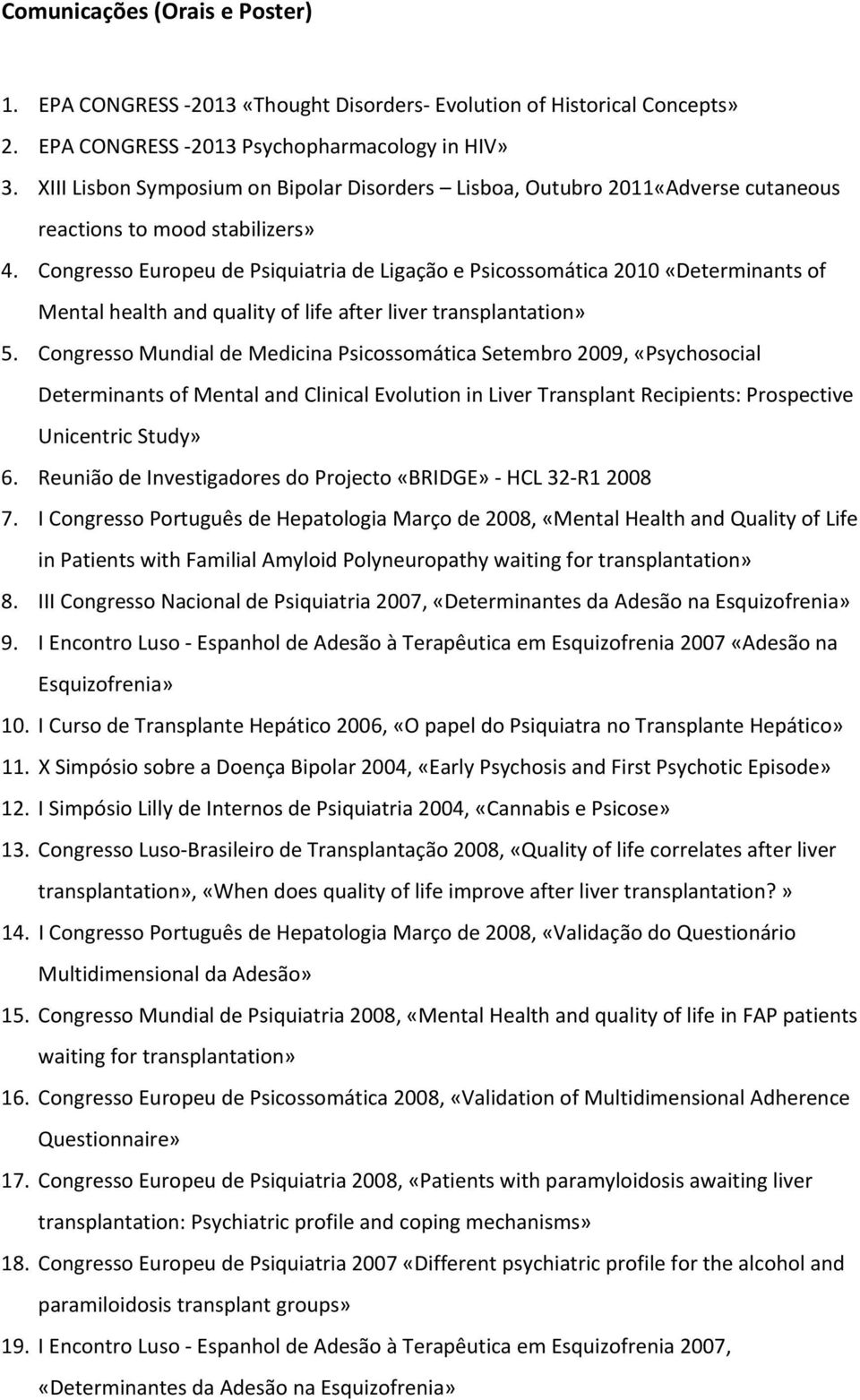 Congresso Europeu de Psiquiatria de Ligação e Psicossomática 2010 «Determinants of Mental health and quality of life after liver transplantation» 5.