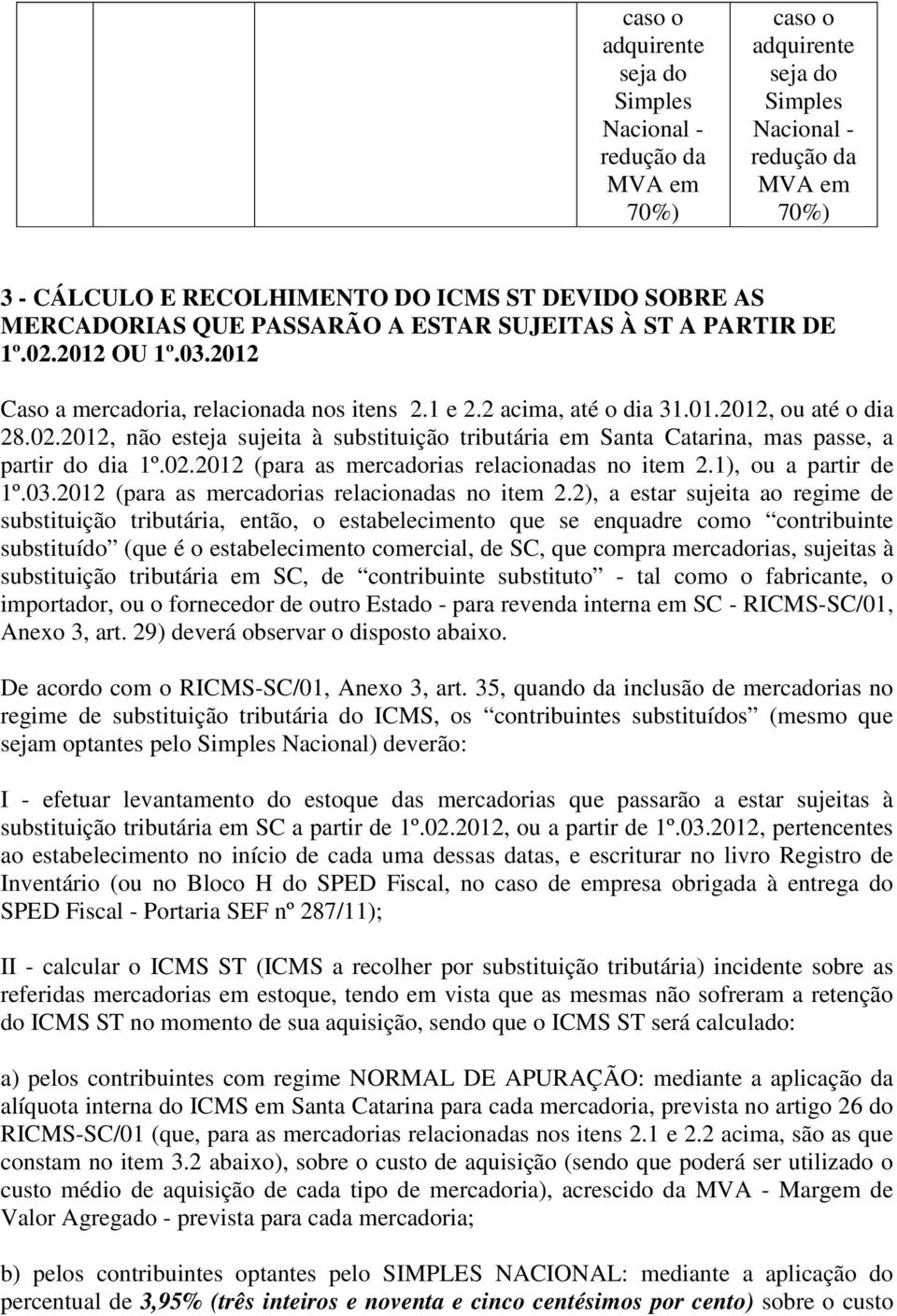 1), ou a partir de 1º.03.2012 (para as mercadorias relacionadas no item 2.