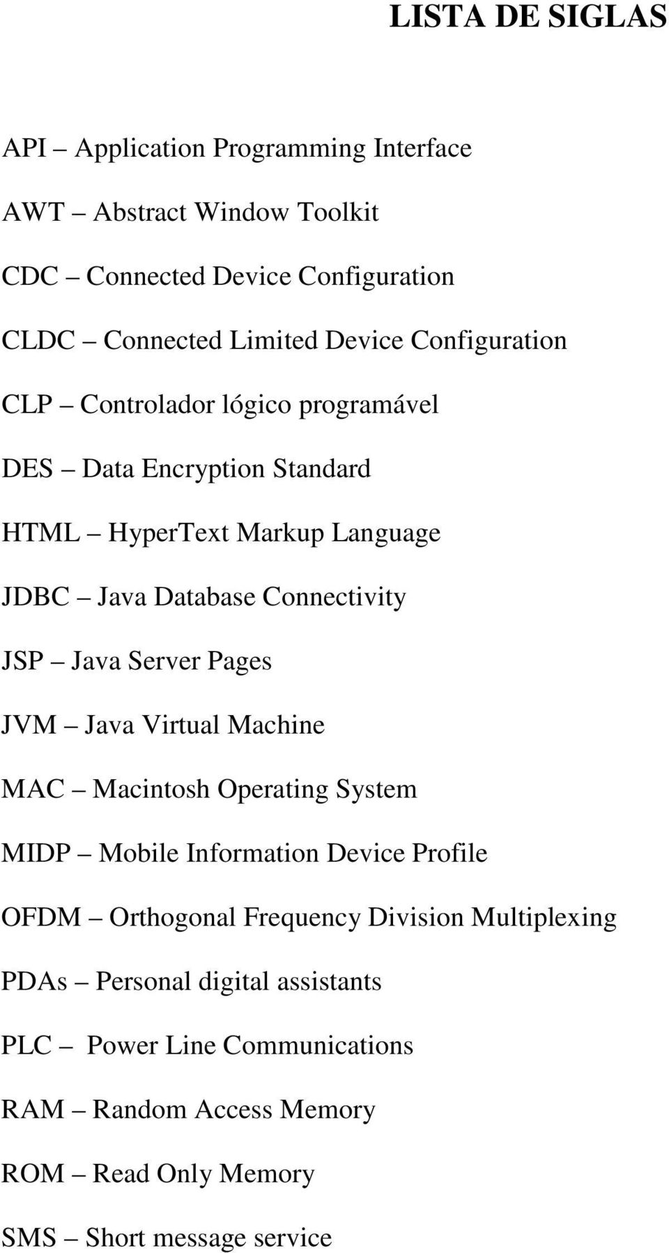Java Server Pages JVM Java Virtual Machine MAC Macintosh Operating System MIDP Mobile Information Device Profile OFDM Orthogonal Frequency