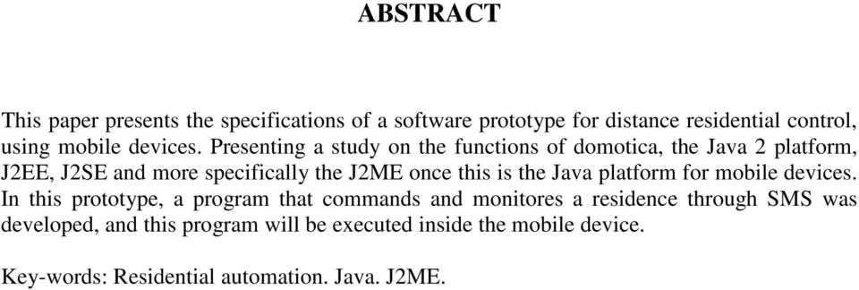 Presenting a study on the functions of domotica, the Java 2 platform, J2EE, J2SE and more specifically the J2ME once this