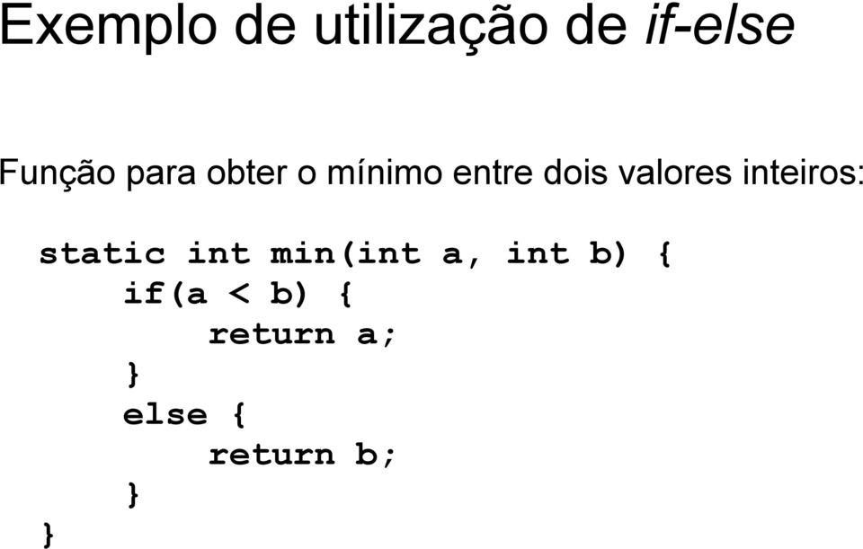 inteiros: static int min(int a, int b)
