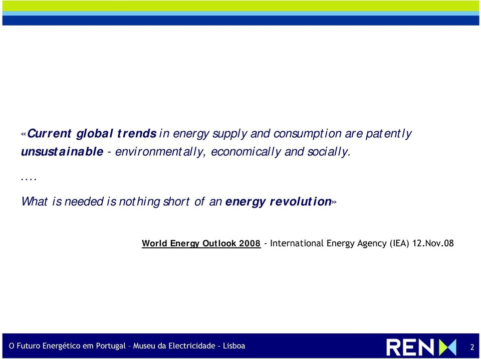 ... What is needed is nothing short of an energy revolution» World Energy Outlook