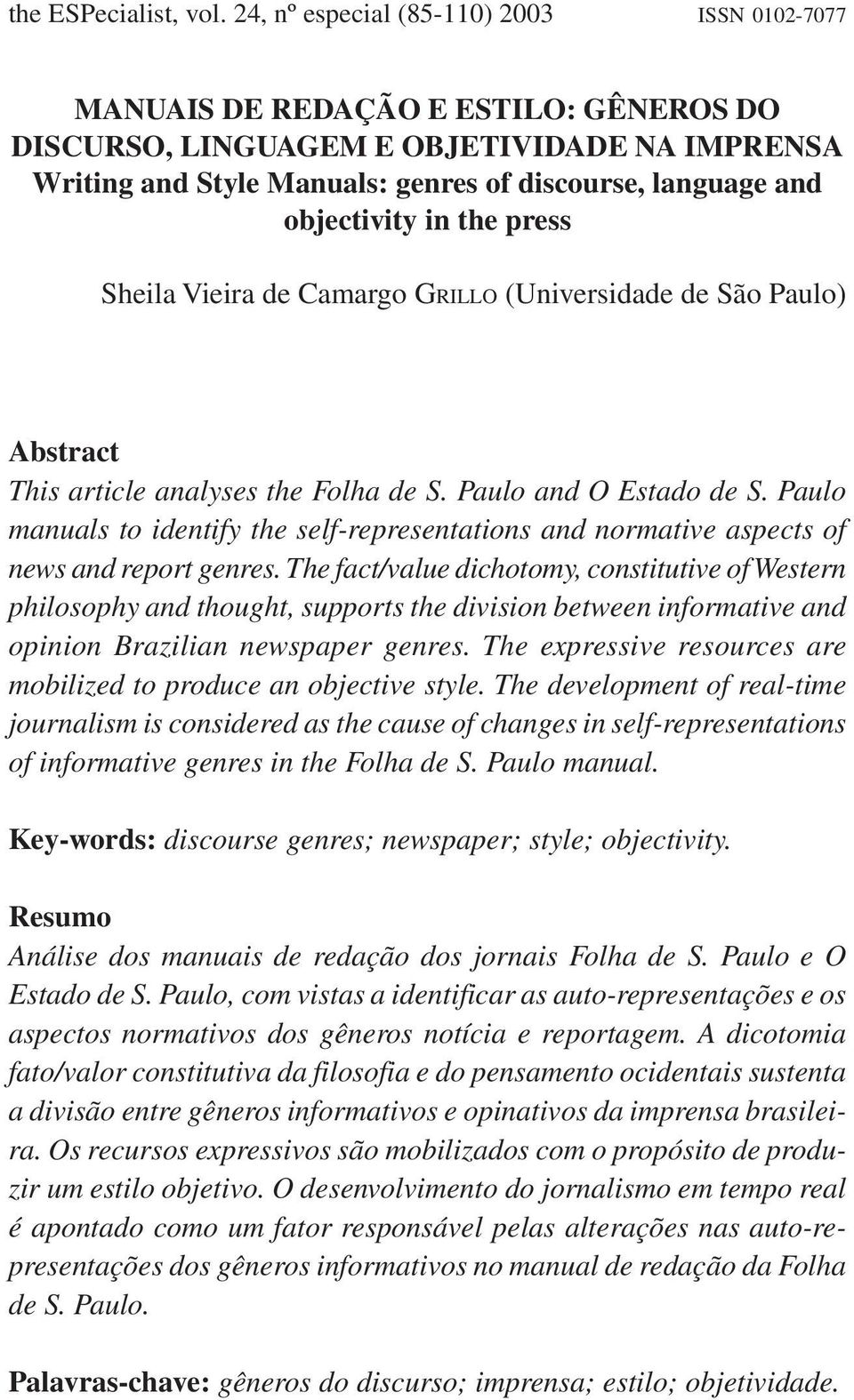 objectivity in the press Sheila Vieira de Camargo GRILLO (Universidade de São Paulo) Abstract This article analyses the Folha de S. Paulo and O Estado de S.