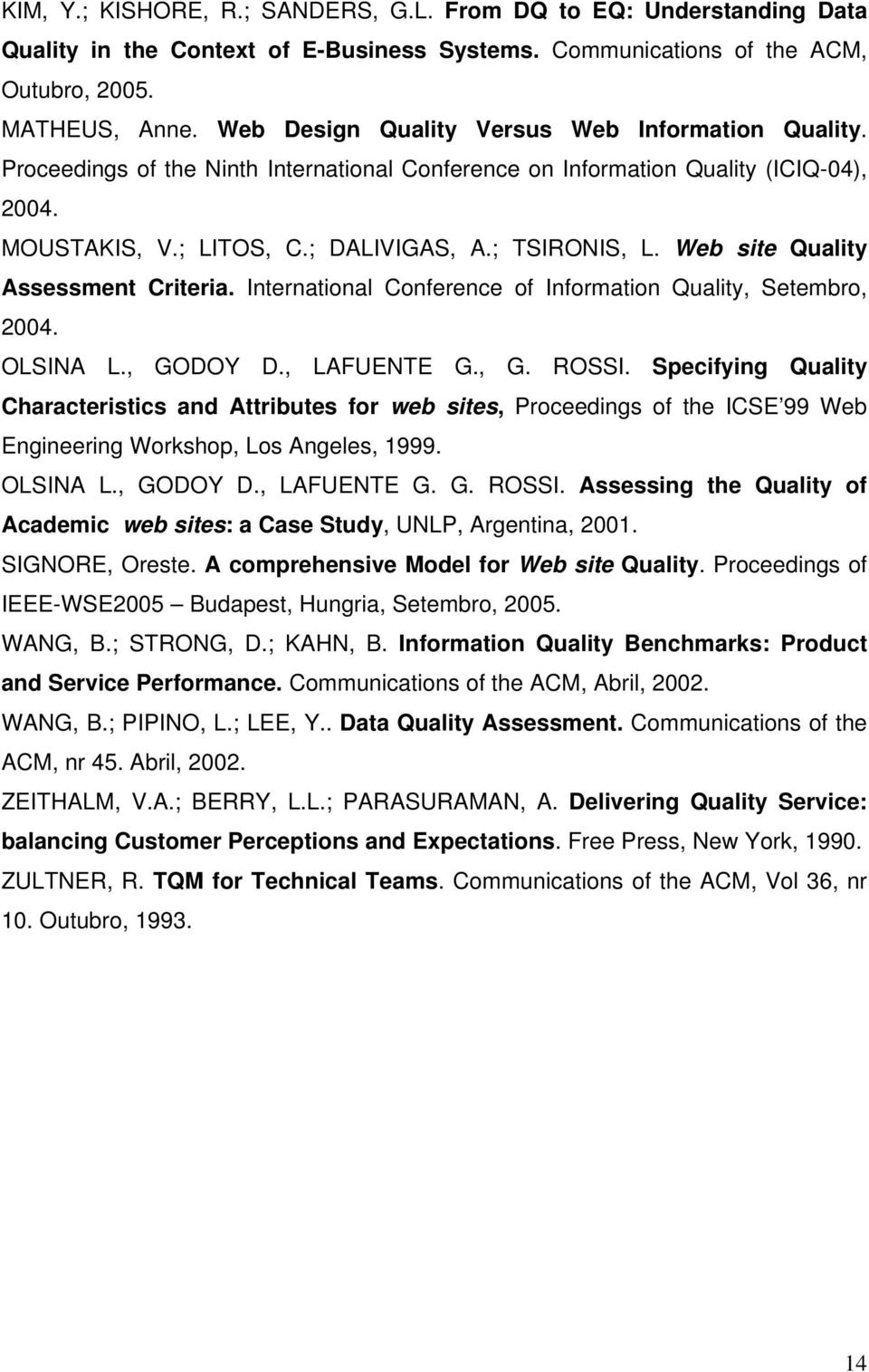 Web site Quality Assessment Criteria. International Conference of Information Quality, Setembro, 2004. OLSINA L., GODOY D., LAFUENTE G., G. ROSSI.