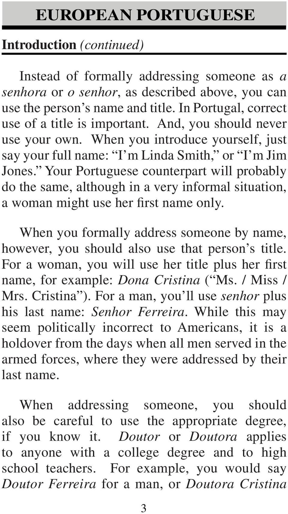 Your Portuguese counterpart will probably do the same, although in a very informal situation, a woman might use her first name only.