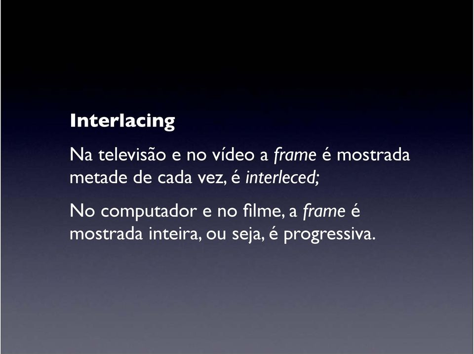 interleced; No computador e no filme, a