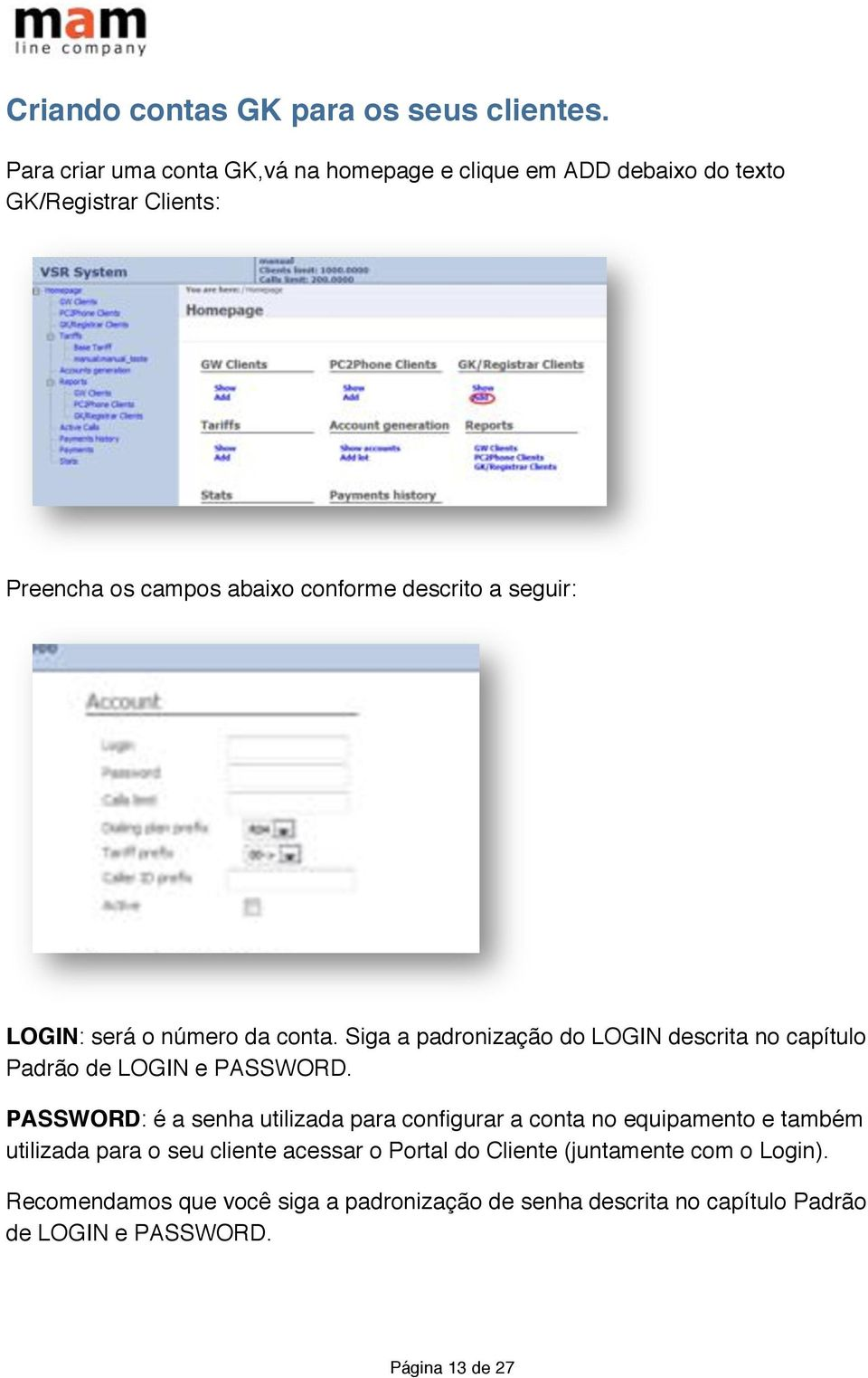 seguir: LOGIN: será o número da conta. Siga a padronização do LOGIN descrita no capítulo Padrão de LOGIN e PASSWORD.