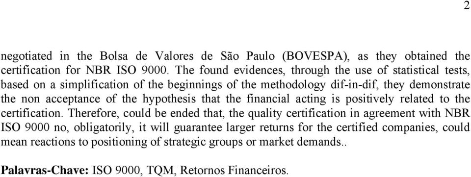 acceptance of the hypothesis that the financial acting is positively related to the certification.