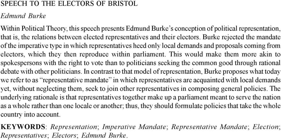 Burke rejected the mandate of the imperative type in which representatives heed only local demands and proposals coming from electors, which they then reproduce within parliament.